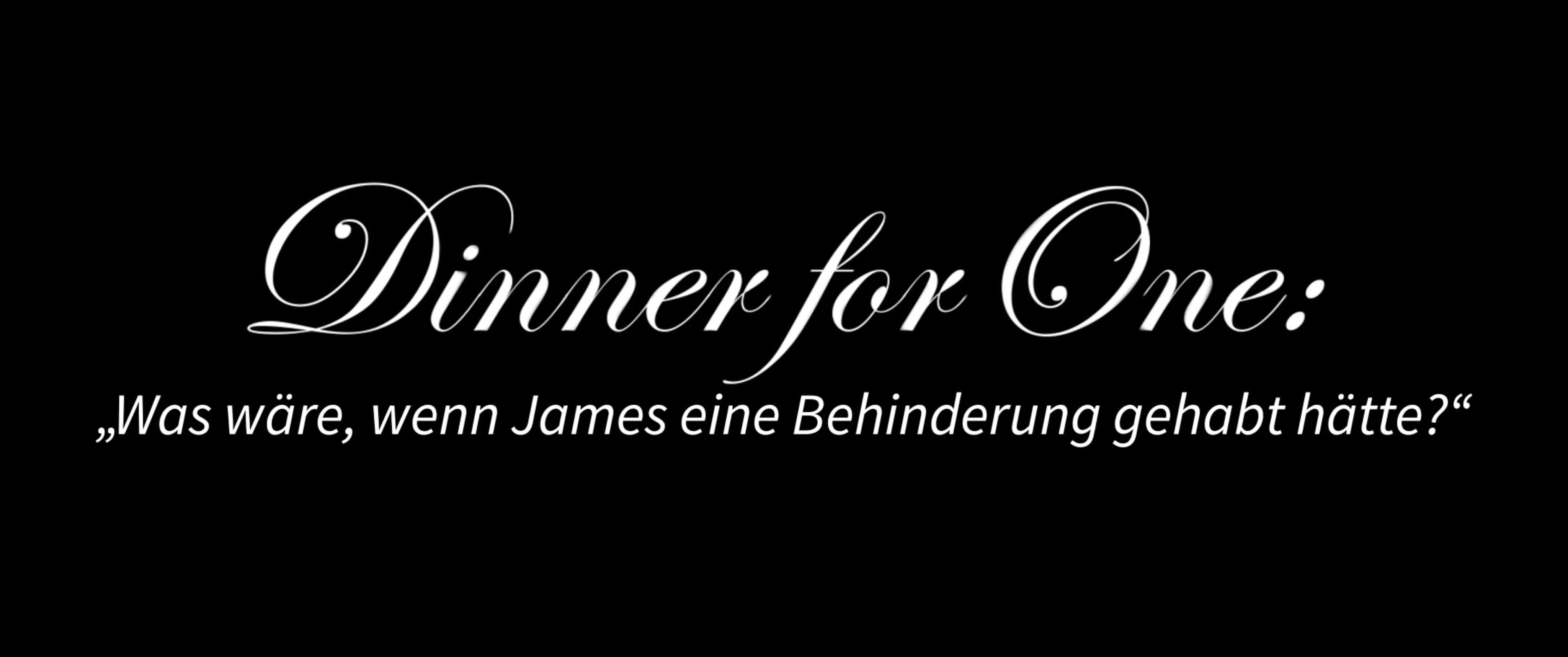 Dinner for One: Was wäre wen James eine Behinderung gehabt hätte?